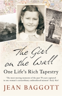 The Girl on the Wall : One Life's Rich Tapestry, Paperback Book