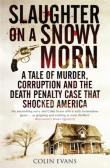 Slaughter on a Snowy Morn : A Tale of Murder, Corruption and the Death Penalty Case That Shocked America, Paperback Book