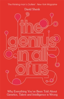 The Genius in All of Us : Why Everything You've Been Told About Genes, Talent and Intelligence is Wrong, Paperback Book
