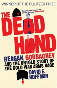 The Dead Hand : Reagan, Gorbachev and the Untold Story of the Cold War Arms Race., Hardback Book