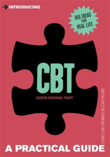 Introducing Cognitive Behavioural Therapy (CBT) : A Practical Guide, Paperback Book
