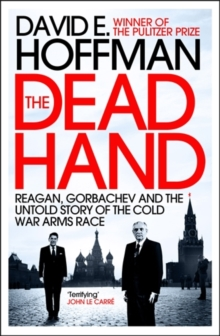 The Dead Hand : Reagan, Gorbachev and the Untold Story of the Cold War Arms Race., Paperback / softback Book
