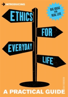A Practical Guide to Ethics for Everyday Life : Be a Good Person, Paperback / softback Book
