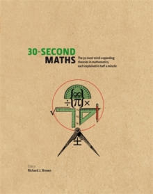 30-Second Maths : The 50 Most Mind-Expanding Theories in Mathematics, Each Explained in Half a Minute, Hardback Book