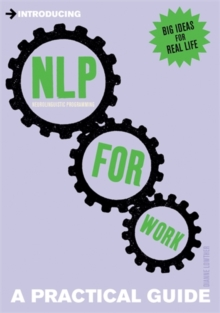 Introducing Neurolinguistic Programming (NLP) for Work : A Practical Guide, Paperback / softback Book