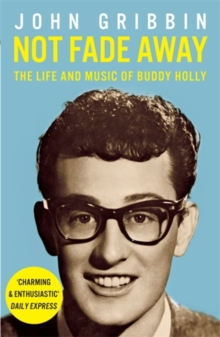 Not Fade Away : The Life and Music of Buddy Holly, Paperback / softback Book