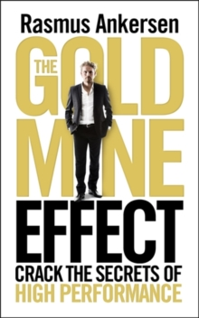 The Gold Mine Effect : Crack the Secrets of High Performance, Paperback Book