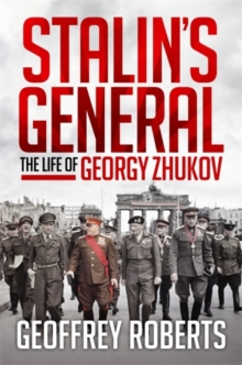 Stalin's General : The Life of Georgy Zhukov, Hardback Book
