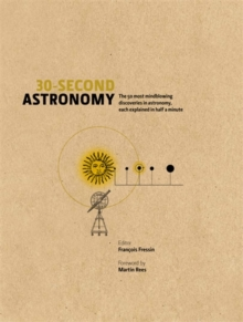 30-Second Astronomy : The 50 Most Mindblowing Discoveries in Astronomy, Each Explained in Half a Minute, Hardback Book
