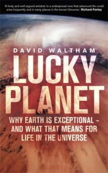 Lucky Planet : Why Earth is Exceptional - and What that Means for Life in the Universe, Hardback Book