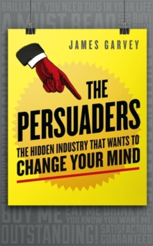 The Persuaders : The hidden industry that wants to change your mind, Paperback / softback Book