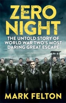 Zero Night : The Untold Story of the Second World War's Most Daring Great Escape, Hardback Book