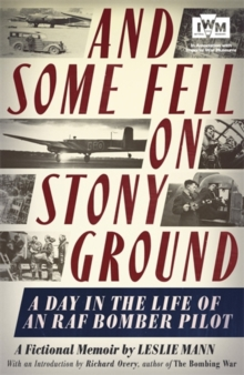 And Some Fell on Stony Ground : A Day in the Life of an RAF Bomber Pilot, Hardback Book