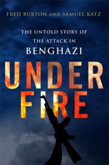 Under Fire : The Untold Story of the Attack in Benghazi, Paperback / softback Book