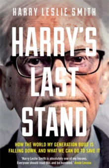 Harry's Last Stand : How the World My Generation Built is Falling Down, and What We Can Do to Save it, Paperback Book