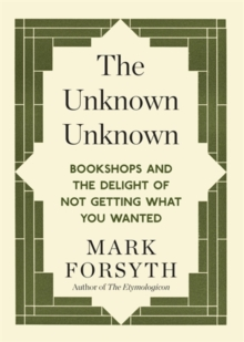 The Unknown Unknown : Bookshops and the Delight of Not Getting What You Wanted, Paperback Book