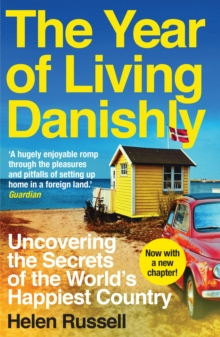 The Year of Living Danishly : Uncovering the Secrets of the World's Happiest Country, EPUB eBook