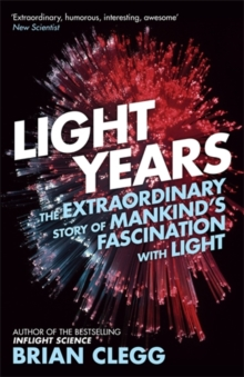 Light Years : The Extraordinary Story of Mankind's Fascination with Light, Paperback Book