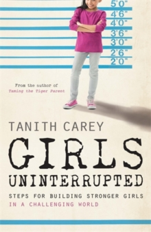 Girls Uninterrupted : Steps for Building Stronger Girls in a Challenging World, Paperback Book