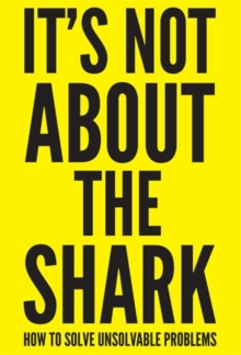 It's Not About the Shark : How to Solve Unsolvable Problems, Paperback / softback Book