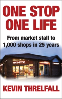 One Stop, One Life : From Market Stall to 1000 Shops in 25 Years, Hardback Book