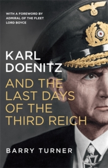 Karl Doenitz and the Last Days of the Third Reich, Hardback Book