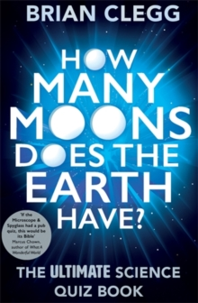 How Many Moons Does the Earth Have? : The Ultimate Science Quiz Book, Paperback / softback Book