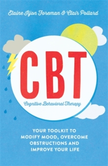 Cognitive Behavioural Therapy (CBT) : Your Toolkit to Modify Mood, Overcome Obstructions and Improve Your Life, Paperback Book