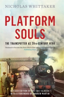 Platform Souls : The Trainspotter as 20th-Century Hero, Hardback Book