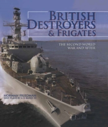 British Destroyers and Frigates : The Second World War and After, Hardback Book