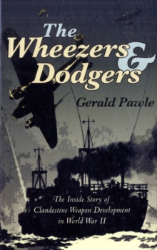 The Wheezers and Dodgers : The Inside Story of Clandestine Weapon Development in World War II, Paperback Book
