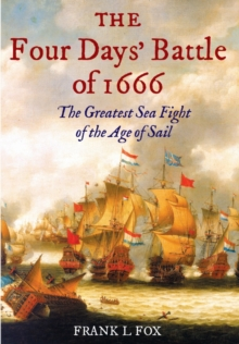 The Four Days' Battle of 1666 : The Greatest Sea Fight of the Age of Sail, Hardback Book