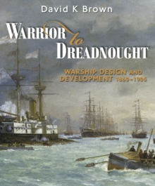 Warrior to Dreadnought : Warship Development 1860-1905, Paperback Book