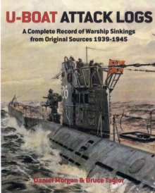 U-Boat Attack Logs : A Complete Record of Warship Sinkings from Original Sources 1939-1945, Hardback Book
