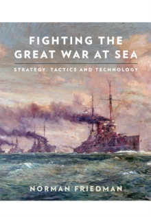 Fighting the Great War at Sea : Strategy, Tactics and Technology, Hardback Book