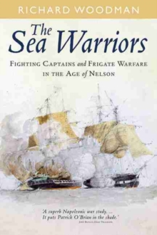 The Sea Warriors : Fighting Captains and Frigate Warfare in the Age of Nelson, Paperback Book