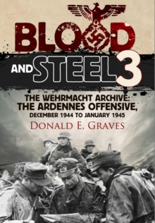 Blood and Steel 3 : The Wehrmacht Archive the Ardennes Offensive, December 1944 to January 1945 3, Hardback Book