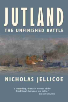 Jutland- The Unfinished Battle : A Personal History of a Naval Controversy, Hardback Book