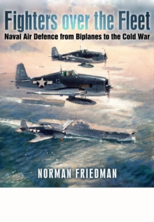 Fighters Over the Fleet : Naval Air Defence from Biplanes to the Cold War, Hardback Book
