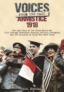 Great War Artefacts : The Last Days of the First World War Told Through Newspaper Reports, Official Documents and the Accounts of Those Who Were There, Hardback Book