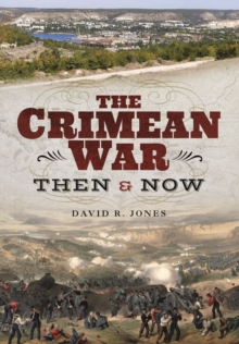 The Crimean War : Then and Now, Hardback Book