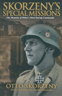 Skorzeny's Special Missions : The Memoirs of Hitler's Most Daring Commando, Paperback / softback Book
