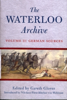 The The Waterloo Archive : Waterloo Archive Volume II: the German Sources German Sources v. 2, Hardback Book