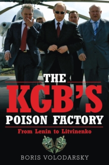The KGB's Poison Factory : From Lenin to Litvinenko, Hardback Book