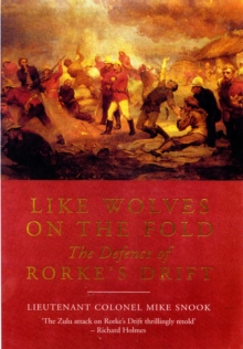 Like Wolves on the Fold : The Defence of Rorke's Drift, Paperback Book