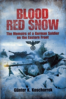 Blood Red Snow : The Memoirs of a German Soldier on the Eastern Front, Paperback / softback Book