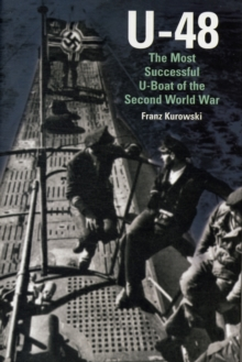 U-48: The Most Successful U-Boat of the Second World War, Hardback Book