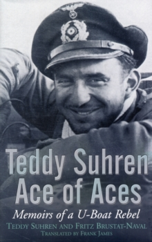 Teddy Suhren, Ace of Aces: Memoirs of a U-boat Rebel, Hardback Book