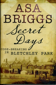 Secret Days: Codebreaking in Bletchley Park : A Memoir of Hut Six and the Enigma Machine, Hardback Book
