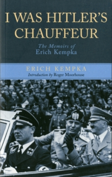 I Was Hitler's Chauffeur: The Memoir of Erich Kempka, Paperback / softback Book